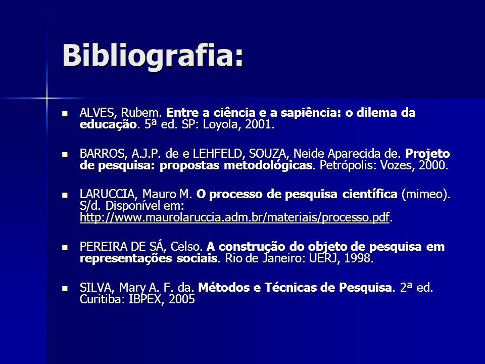Bibliografia: ALVES, Rubem. Entre a ciência e a sapiência: o dilema da educação. 5ª ed. SP: Loyola, 2001. ALVES, Rubem. Entre a ciência e a sapiência: