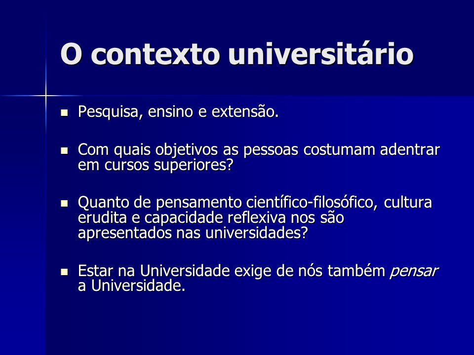 O contexto universitário Pesquisa, ensino e extensão. Pesquisa, ensino e extensão. Com quais objetivos as pessoas costumam adentrar em cursos superior