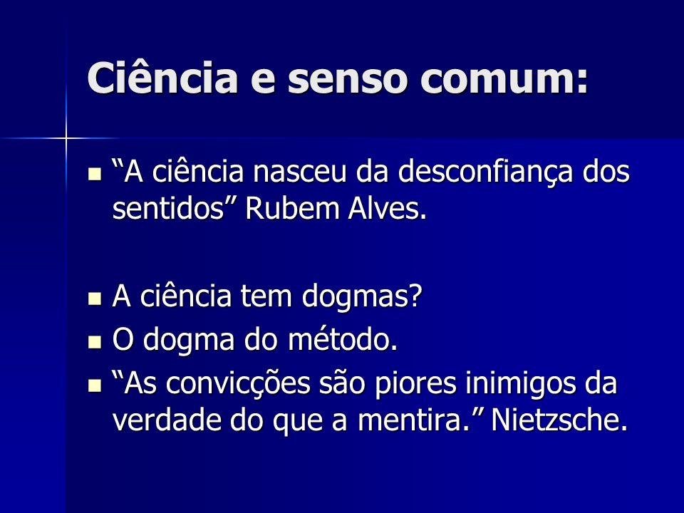 Ciência e senso comum: A ciência nasceu da desconfiança dos sentidos Rubem Alves. A ciência nasceu da desconfiança dos sentidos Rubem Alves. A ciência