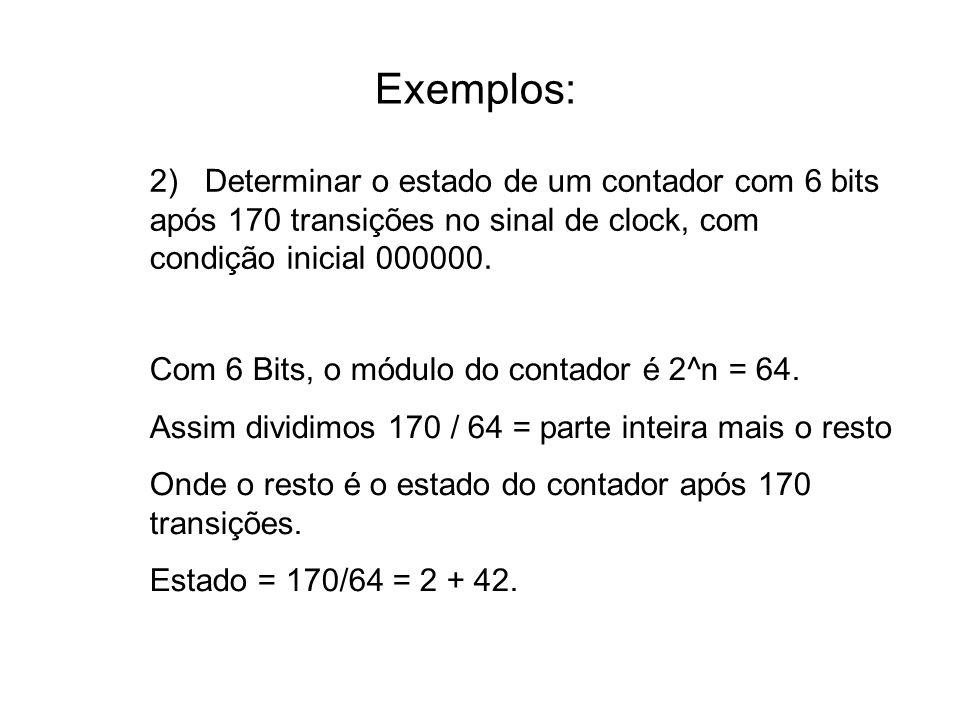 Exemplos: 2) Determinar o estado de um contador com 6 bits após 170 transições no sinal de clock, com condição inicial 000000.
