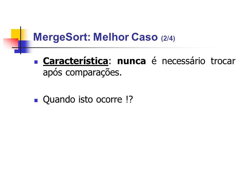 MergeSort: Melhor Caso (2/4) Característica: nunca é necessário trocar após comparações. Quando isto ocorre !?