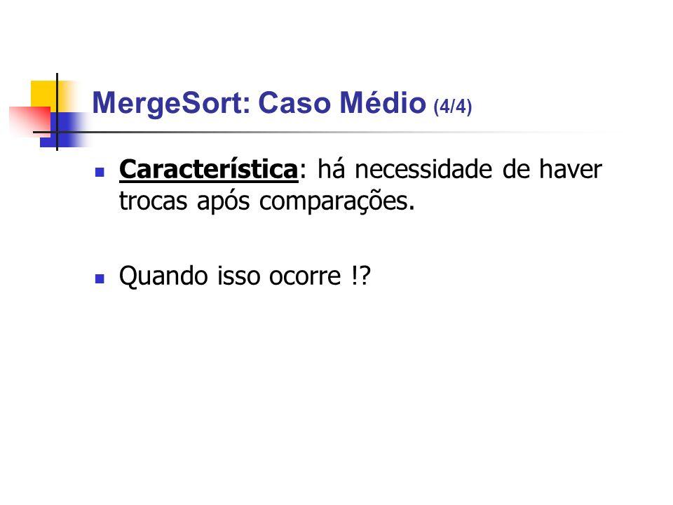 MergeSort: Caso Médio (4/4) Característica: há necessidade de haver trocas após comparações. Quando isso ocorre !?
