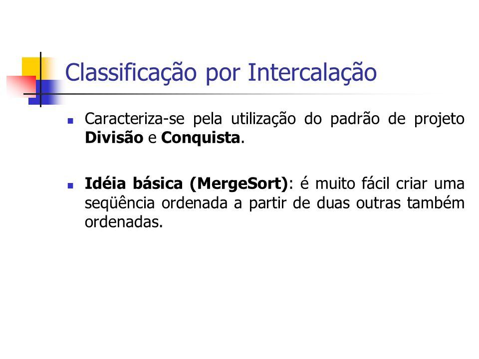 Caracteriza-se pela utilização do padrão de projeto Divisão e Conquista. Idéia básica (MergeSort): é muito fácil criar uma seqüência ordenada a partir