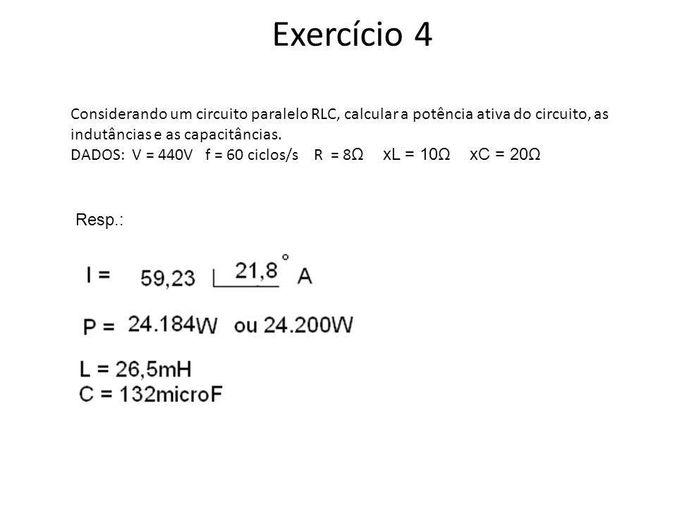 Exercício 5 Dado um circuito RLC em série, calcule a potência ativa, as tensões nos terminais da resistência, da indutância e da capacitância.