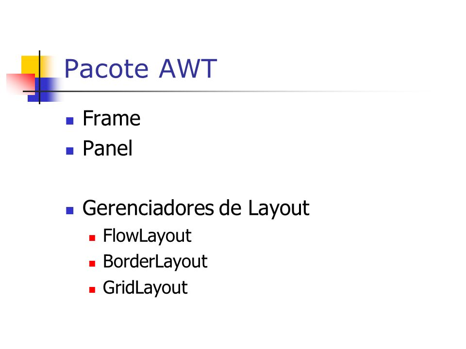 Pacote AWT Frame Panel Gerenciadores de Layout FlowLayout BorderLayout GridLayout