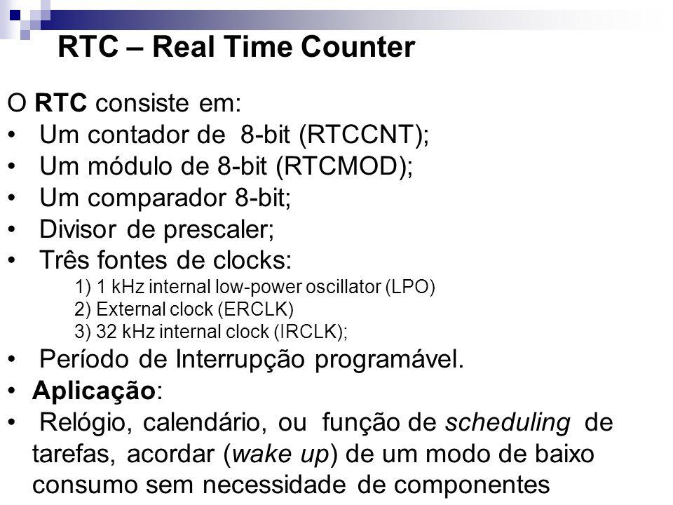 O RTC consiste em: Um contador de 8-bit (RTCCNT); Um módulo de 8-bit (RTCMOD); Um comparador 8-bit; Divisor de prescaler; Três fontes de clocks: 1) 1