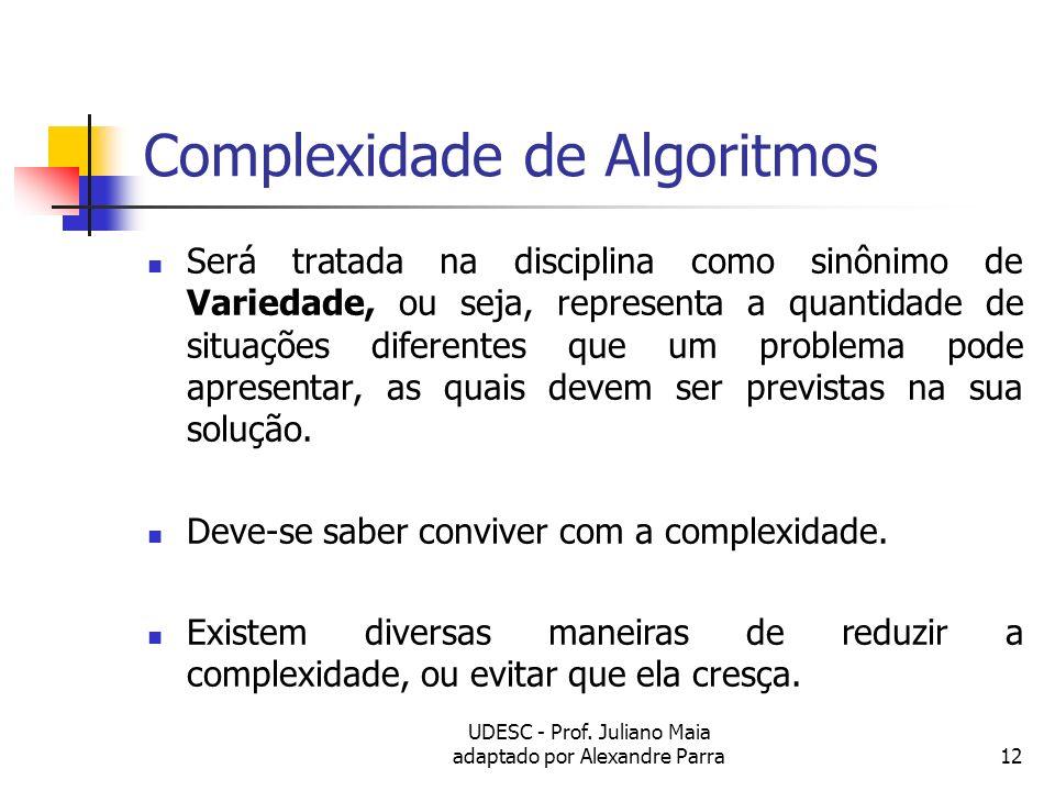 UDESC - Prof. Juliano Maia adaptado por Alexandre Parra12 Complexidade de Algoritmos Será tratada na disciplina como sinônimo de Variedade, ou seja, r