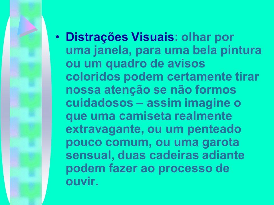 Distrações Visuais: olhar por uma janela, para uma bela pintura ou um quadro de avisos coloridos podem certamente tirar nossa atenção se não formos cu