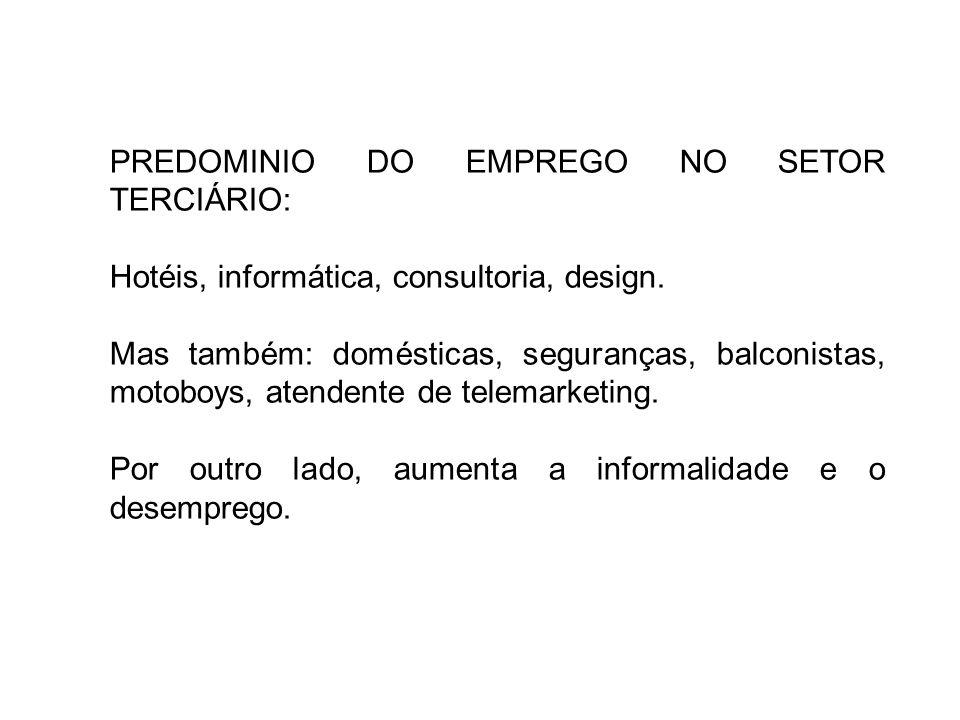 PREDOMINIO DO EMPREGO NO SETOR TERCIÁRIO: Hotéis, informática, consultoria, design. Mas também: domésticas, seguranças, balconistas, motoboys, atenden