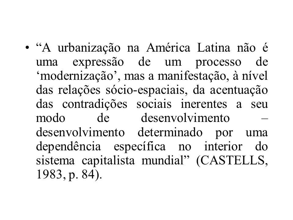 A urbanização na América Latina não é uma expressão de um processo de modernização, mas a manifestação, à nível das relações sócio-espaciais, da acent