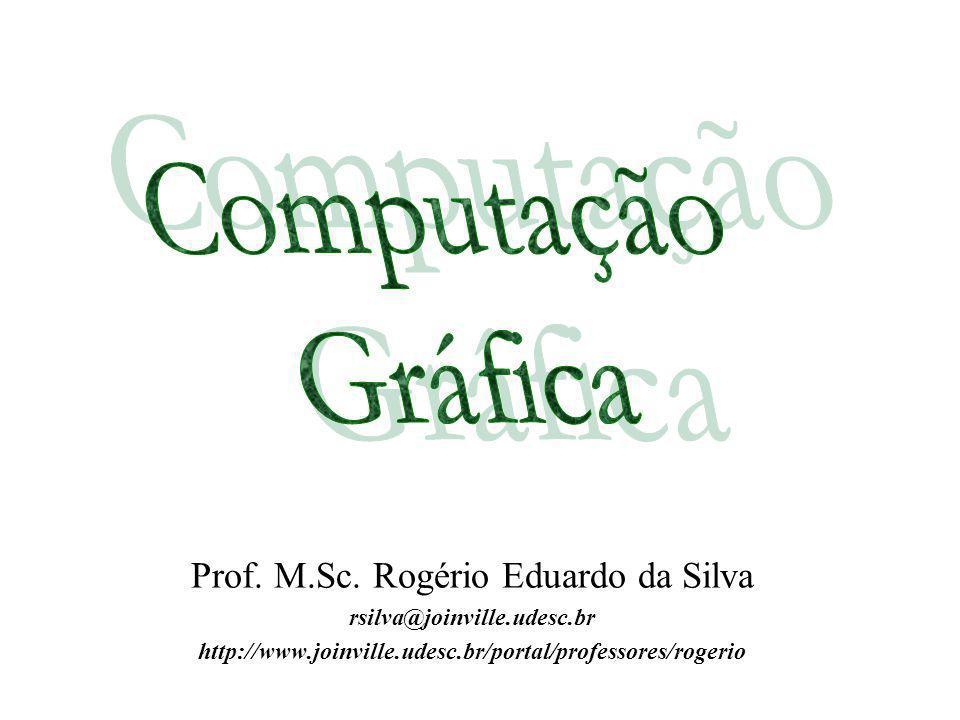 Prof. M.Sc. Rogério Eduardo da Silva rsilva@joinville.udesc.br http://www.joinville.udesc.br/portal/professores/rogerio