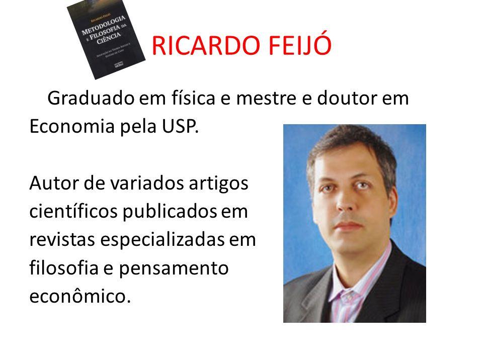 RICARDO FEIJÓ Graduado em física e mestre e doutor em Economia pela USP. Autor de variados artigos científicos publicados em revistas especializadas e