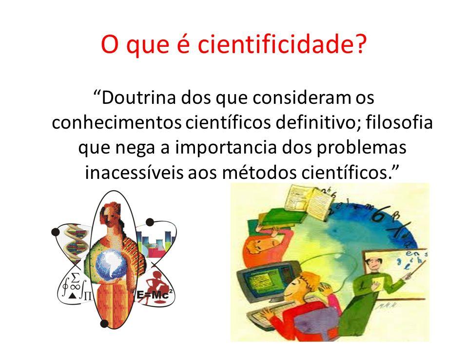O que é cientificidade? Doutrina dos que consideram os conhecimentos científicos definitivo; filosofia que nega a importancia dos problemas inacessíve