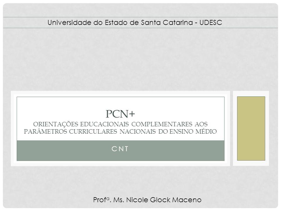 CNT PCN+ ORIENTAÇÕES EDUCACIONAIS COMPLEMENTARES AOS PARÂMETROS CURRICULARES NACIONAIS DO ENSINO MÉDIO Universidade do Estado de Santa Catarina - UDES