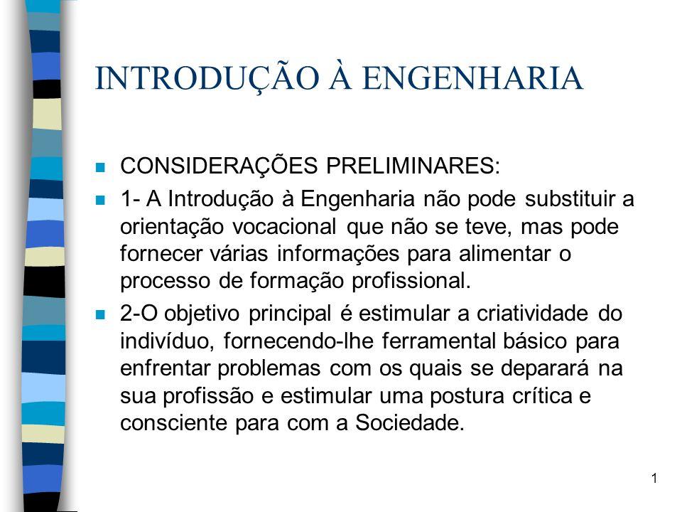 1 INTRODUÇÃO À ENGENHARIA n CONSIDERAÇÕES PRELIMINARES: n 1- A Introdução à Engenharia não pode substituir a orientação vocacional que não se teve, ma