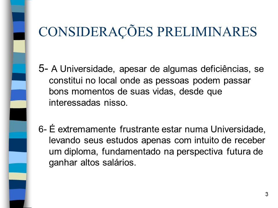 4 CONSIDERAÇÕES PRELIMINARES n 7- Muita coisa muda ao se passar do curso secundário ao Universitário e, talvez, a forma de abordar os ensinamentos recebidos seja a mais importante delas.