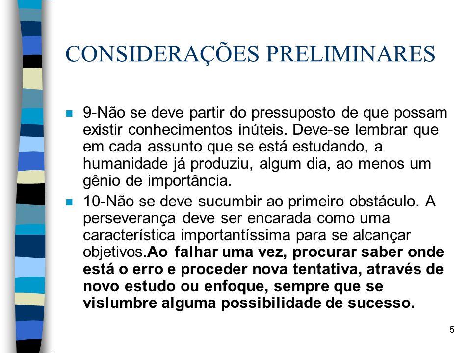 5 CONSIDERAÇÕES PRELIMINARES n 9-Não se deve partir do pressuposto de que possam existir conhecimentos inúteis. Deve-se lembrar que em cada assunto qu
