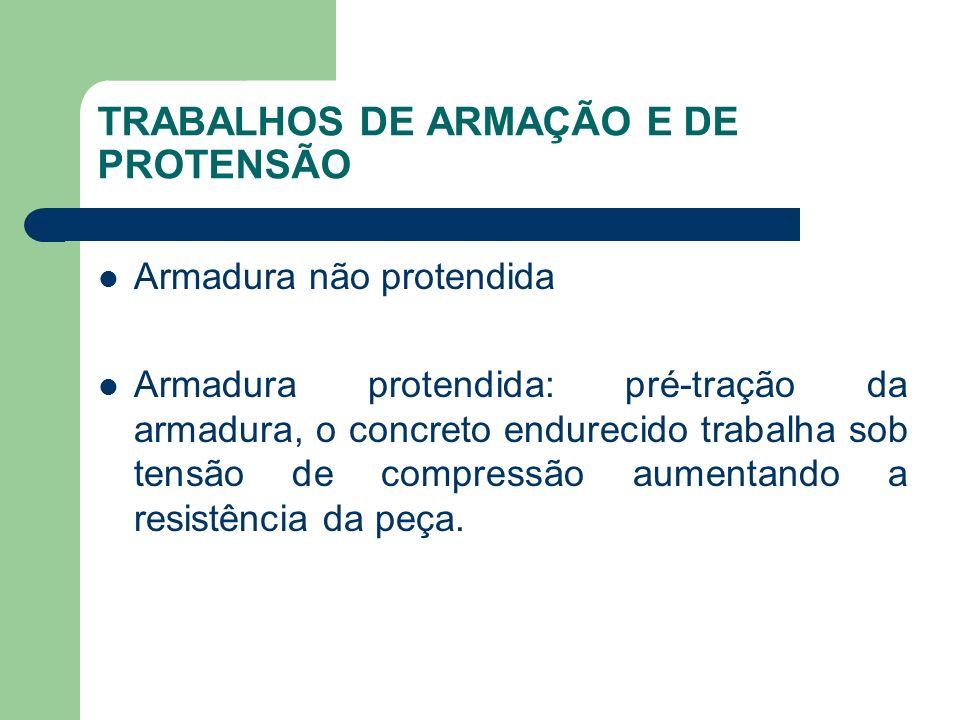 TRABALHOS DE ARMAÇÃO E DE PROTENSÃO Armadura não protendida Armadura protendida: pré-tração da armadura, o concreto endurecido trabalha sob tensão de