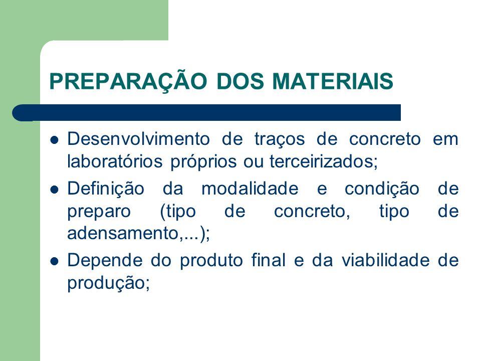 PREPARAÇÃO DOS MATERIAIS Determinação do fck do concreto, a todos os requisitos de projeto; Consideração de casos específicos: protensão, a deforma a um dia de idade, forma de desmoldagem e transporte,...; A partir da taxa e distâncias na fôrma, definir a trabalhabilidade adequada do concreto e o diâmetro máximo do agregado; Seleção e caracterização dos materiais;
