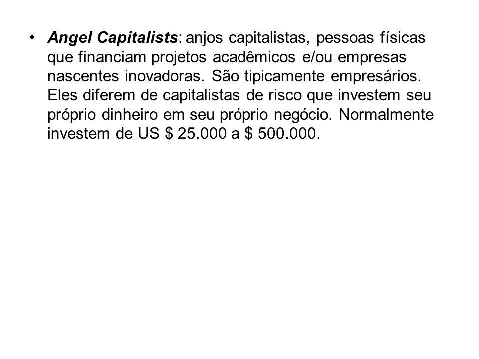 Angel Capitalists: anjos capitalistas, pessoas físicas que financiam projetos acadêmicos e/ou empresas nascentes inovadoras. São tipicamente empresári