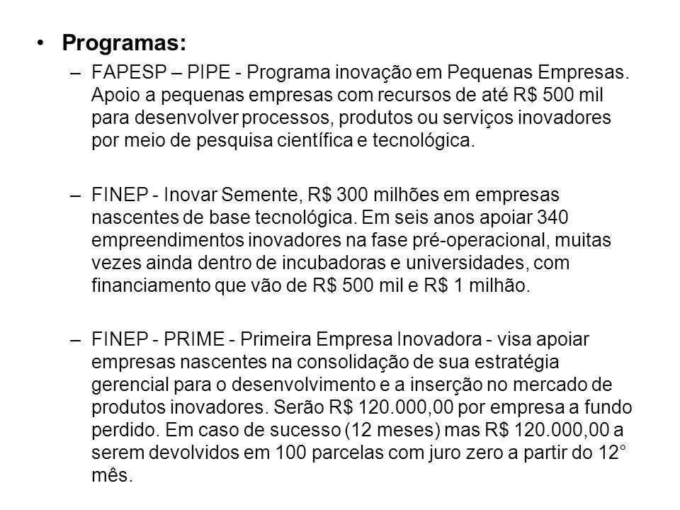 Programas: –FAPESP – PIPE - Programa inovação em Pequenas Empresas. Apoio a pequenas empresas com recursos de até R$ 500 mil para desenvolver processo
