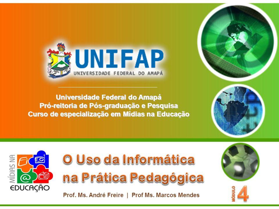 Universidade Federal do Amapá Pró-reitoria de Pós-graduação e Pesquisa Curso de especialização em Mídias na Educação Prof.