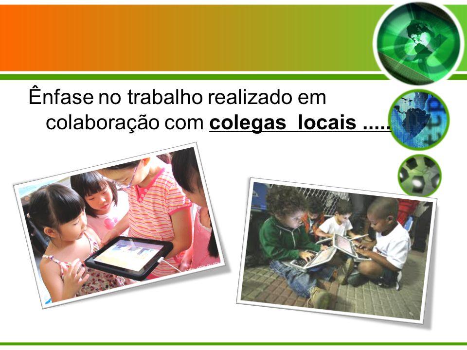Ênfase no trabalho realizado em colaboração com colegas locais.....