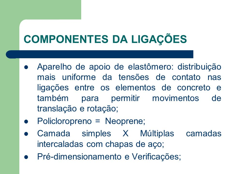 COMPONENTES DA LIGAÇÕES Aparelho de apoio de elastômero: distribuição mais uniforme da tensões de contato nas ligações entre os elementos de concreto