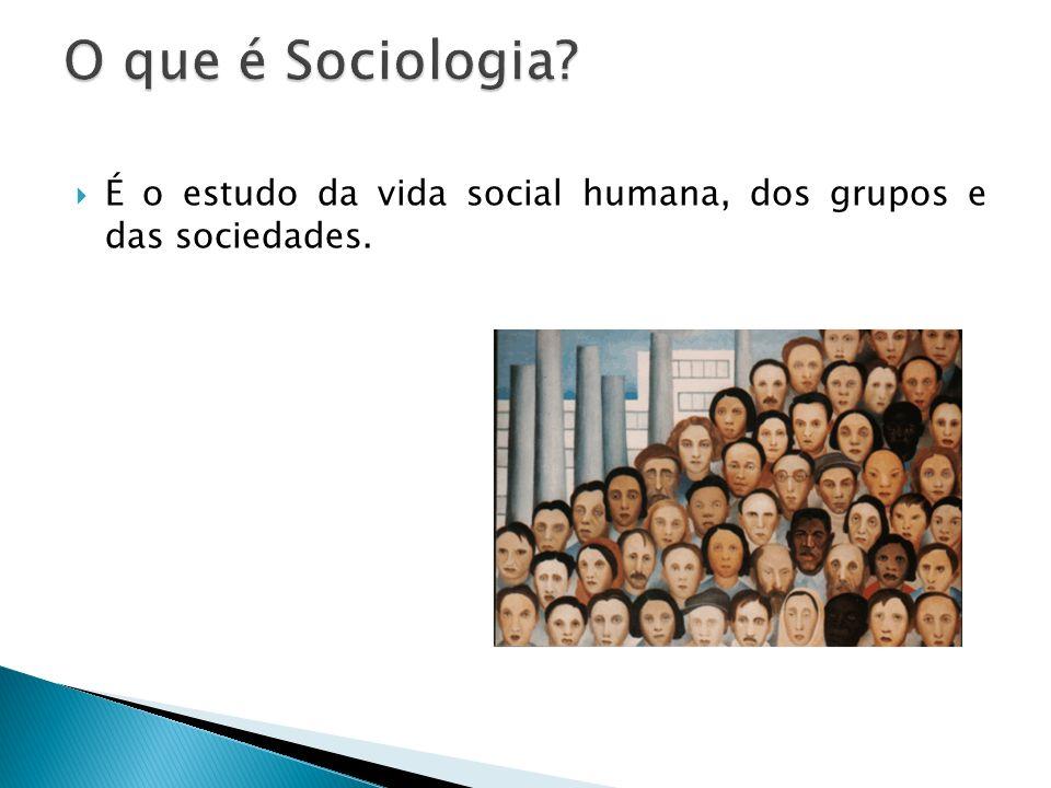 É o estudo da vida social humana, dos grupos e das sociedades.