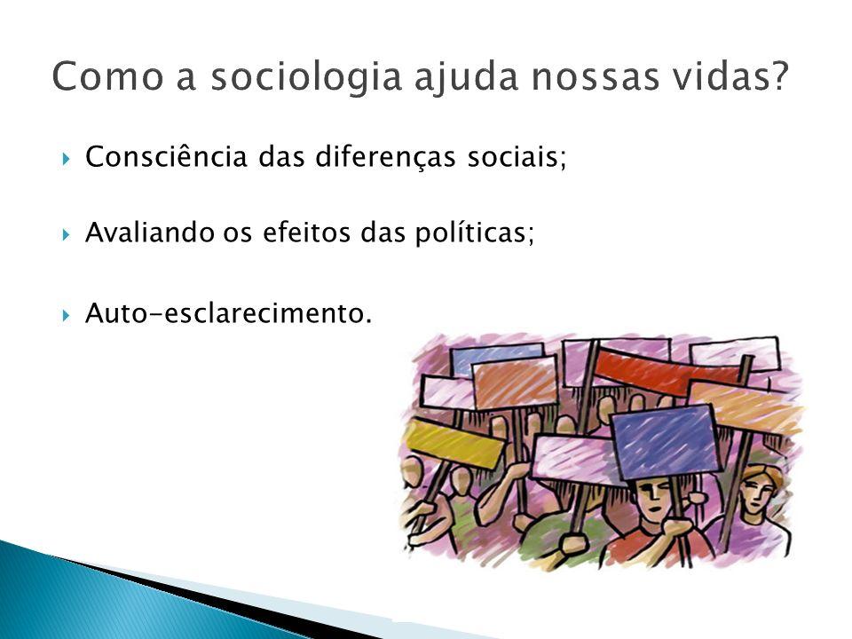 Consciência das diferenças sociais; Avaliando os efeitos das políticas; Auto-esclarecimento.