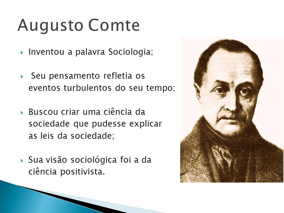 Inventou a palavra Sociologia; Seu pensamento refletia os eventos turbulentos do seu tempo; Buscou criar uma ciência da sociedade que pudesse explicar