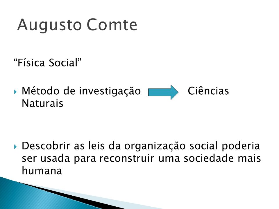 Física Social Método de investigação Ciências Naturais Descobrir as leis da organização social poderia ser usada para reconstruir uma sociedade mais h