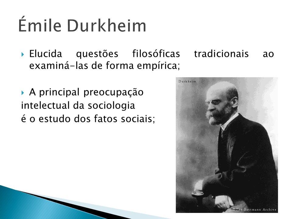 Elucida questões filosóficas tradicionais ao examiná-las de forma empírica; A principal preocupação intelectual da sociologia é o estudo dos fatos soc
