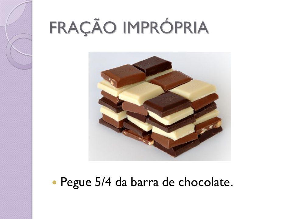 FRAÇÃO IMPRÓPRIA Pegue 5/4 da barra de chocolate.
