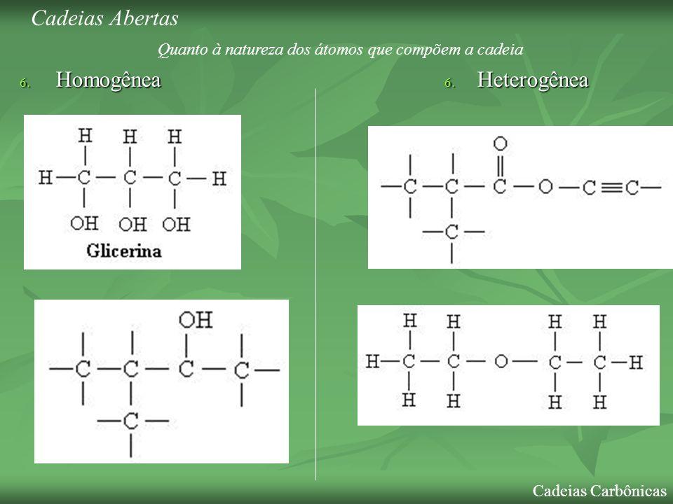 6. Homogênea 6. Heterogênea Cadeias Carbônicas Cadeias Abertas Quanto à natureza dos átomos que compõem a cadeia