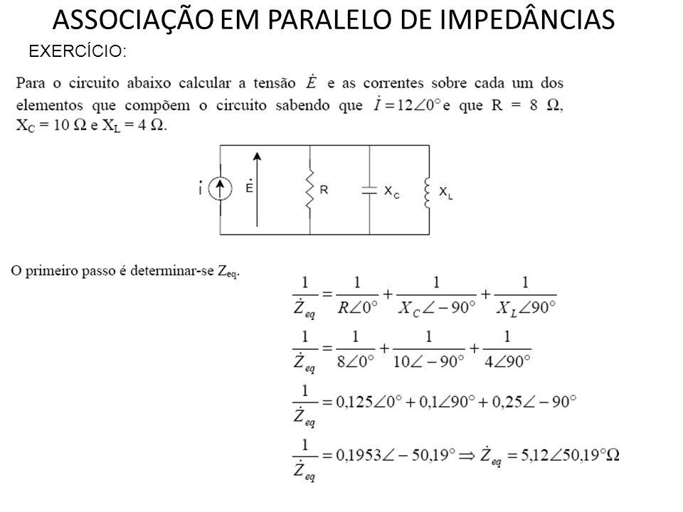 ASSOCIAÇÃO EM PARALELO DE IMPEDÂNCIAS EXERCÍCIO: