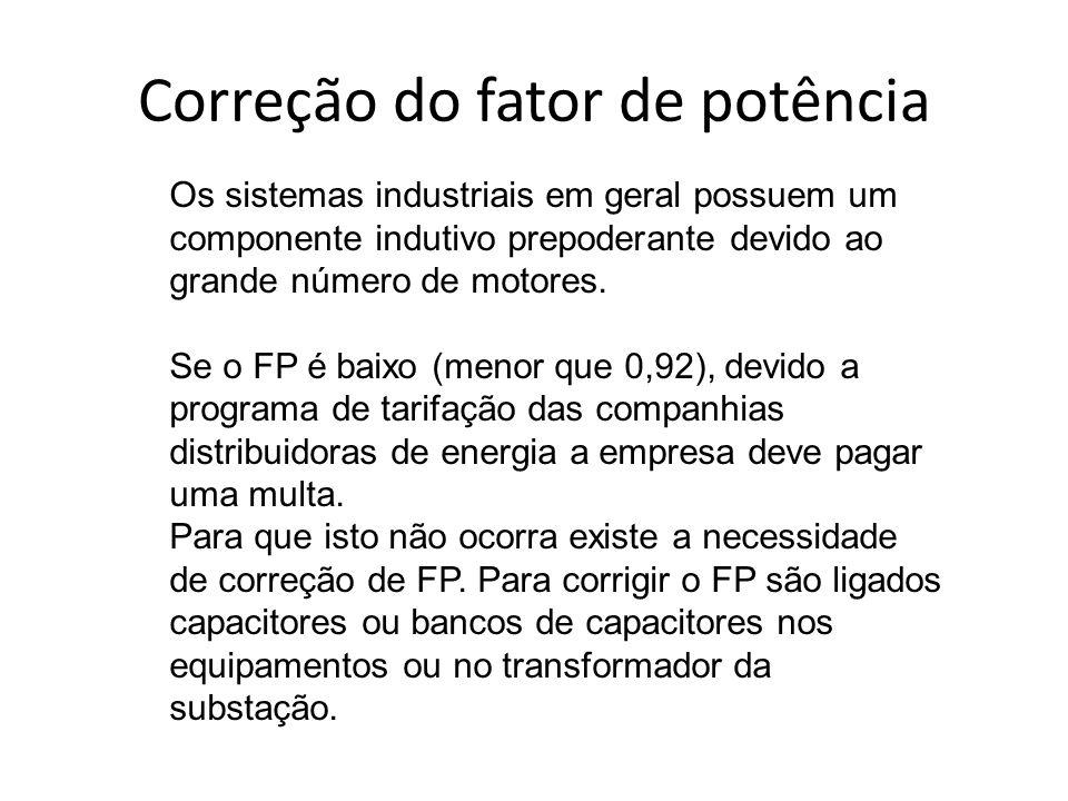 Correção do fator de potência Os sistemas industriais em geral possuem um componente indutivo prepoderante devido ao grande número de motores. Se o FP