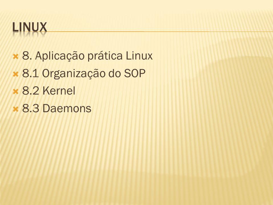 8. Aplicação prática Linux 8.1 Organização do SOP 8.2 Kernel 8.3 Daemons