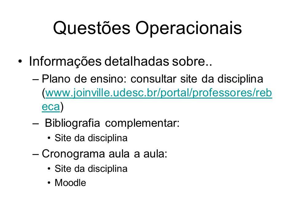 Questões Operacionais Informações detalhadas sobre.. –Plano de ensino: consultar site da disciplina (www.joinville.udesc.br/portal/professores/reb eca