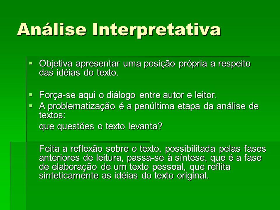 Análise Interpretativa Objetiva apresentar uma posição própria a respeito das idéias do texto. Objetiva apresentar uma posição própria a respeito das