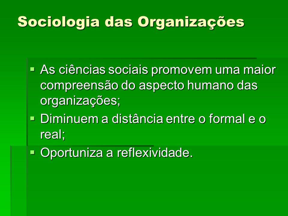 Sociologia das Organizações As ciências sociais promovem uma maior compreensão do aspecto humano das organizações; As ciências sociais promovem uma ma