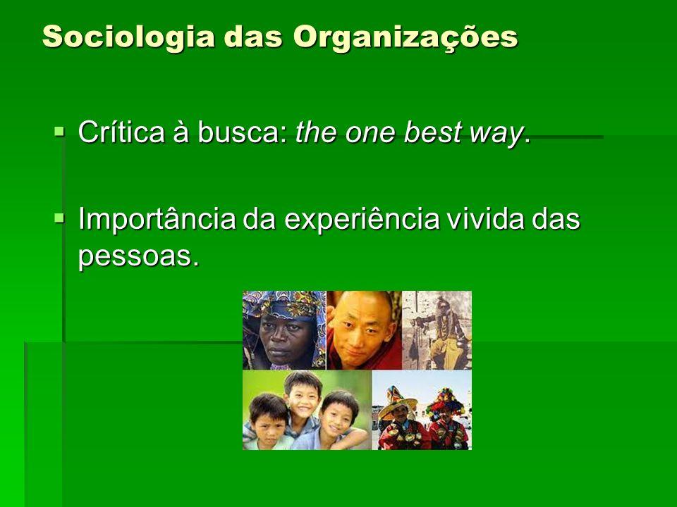 Sociologia das Organizações Crítica à busca: the one best way. Crítica à busca: the one best way. Importância da experiência vivida das pessoas. Impor