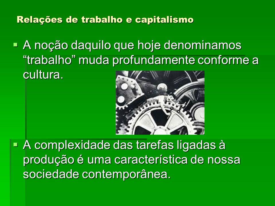 Relações de trabalho e capitalismo A noção daquilo que hoje denominamos trabalho muda profundamente conforme a cultura. A noção daquilo que hoje denom