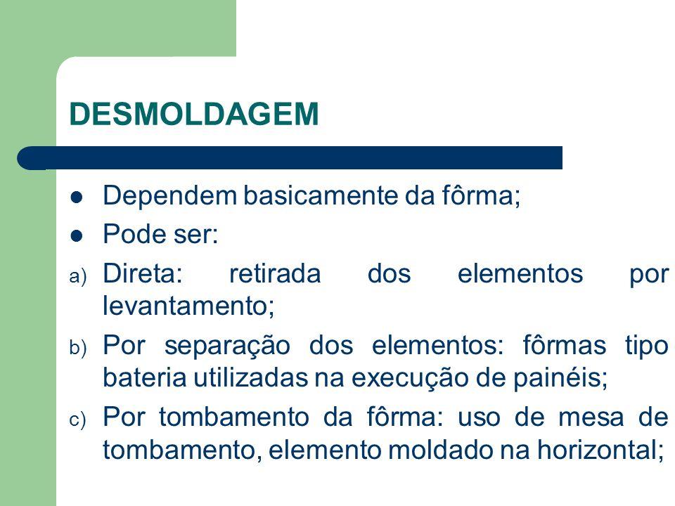 DESMOLDAGEM Dependem basicamente da fôrma; Pode ser: a) Direta: retirada dos elementos por levantamento; b) Por separação dos elementos: fôrmas tipo b