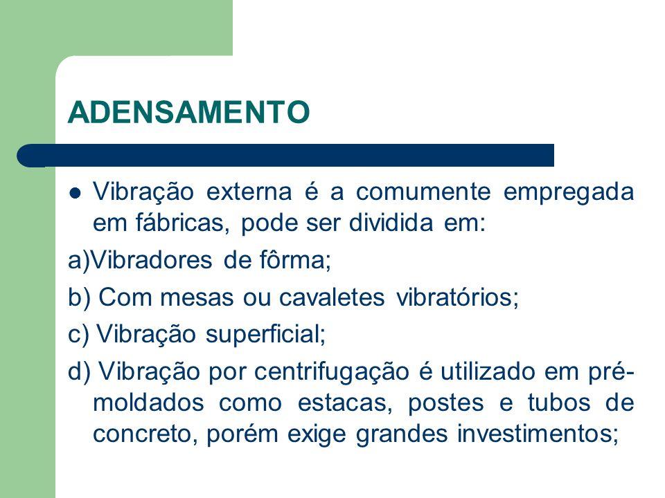 ADENSAMENTO Vibração externa é a comumente empregada em fábricas, pode ser dividida em: a)Vibradores de fôrma; b) Com mesas ou cavaletes vibratórios;