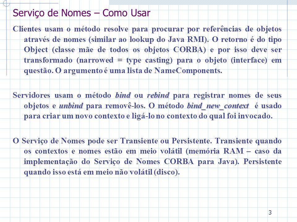 3 Serviço de Nomes – Como Usar Clientes usam o método resolve para procurar por referências de objetos através de nomes (similar ao lookup do Java RMI).