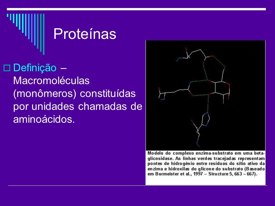 Proteínas Definição – Macromoléculas (monômeros) constituídas por unidades chamadas de aminoácidos.