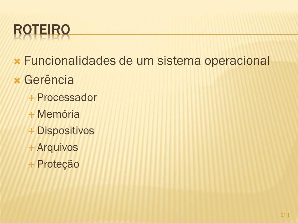 Funcionalidades de um sistema operacional Gerência Processador Memória Dispositivos Arquivos Proteção 2/11