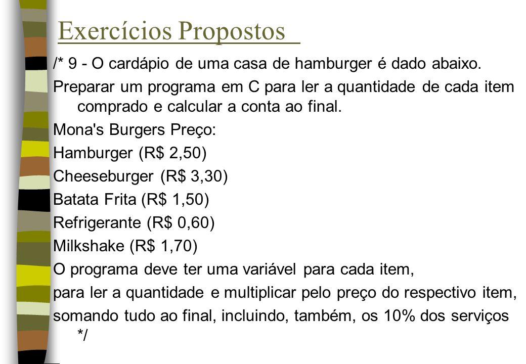 Exercícios Propostos /* 9 - O cardápio de uma casa de hamburger é dado abaixo. Preparar um programa em C para ler a quantidade de cada item comprado e