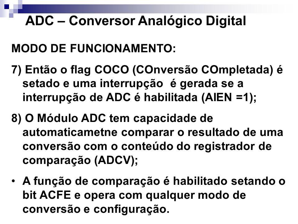 ADC – Conversor Analógico Digital MODO DE FUNCIONAMENTO: 7) Então o flag COCO (COnversão COmpletada) é setado e uma interrupção é gerada se a interrup